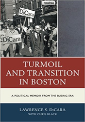 Turmoil and Transition in Boston: A Political Memoir by Larry DiCarra